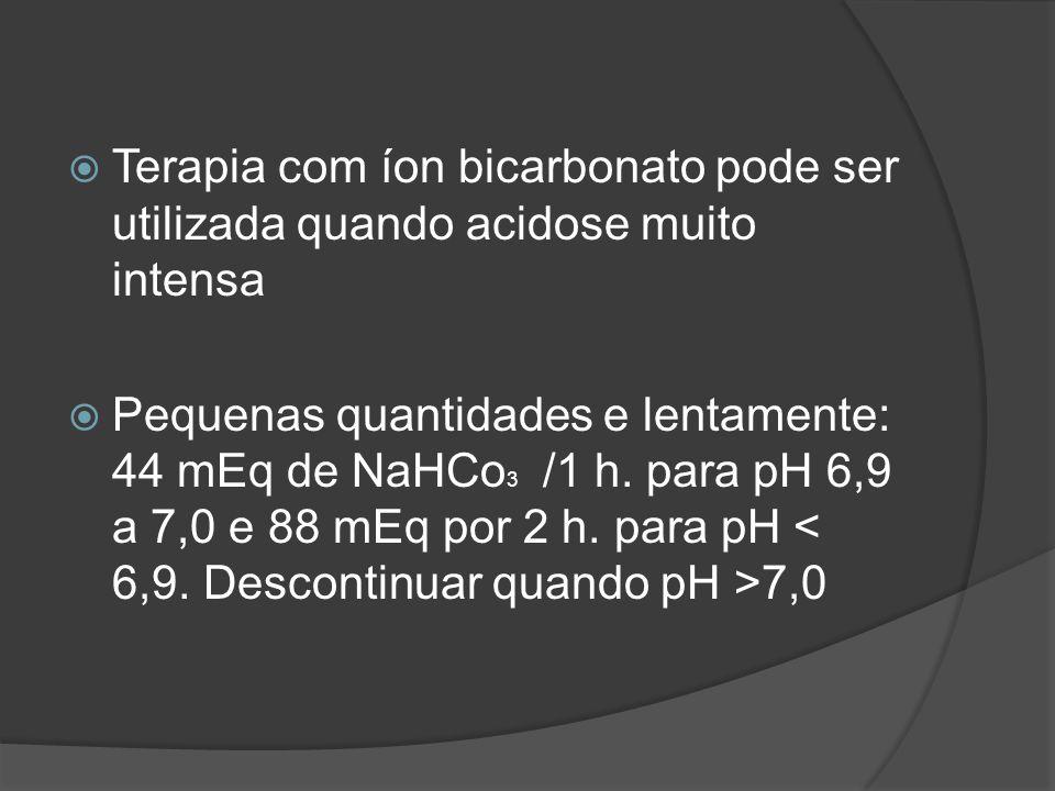 Terapia com íon bicarbonato pode ser utilizada quando acidose muito intensa