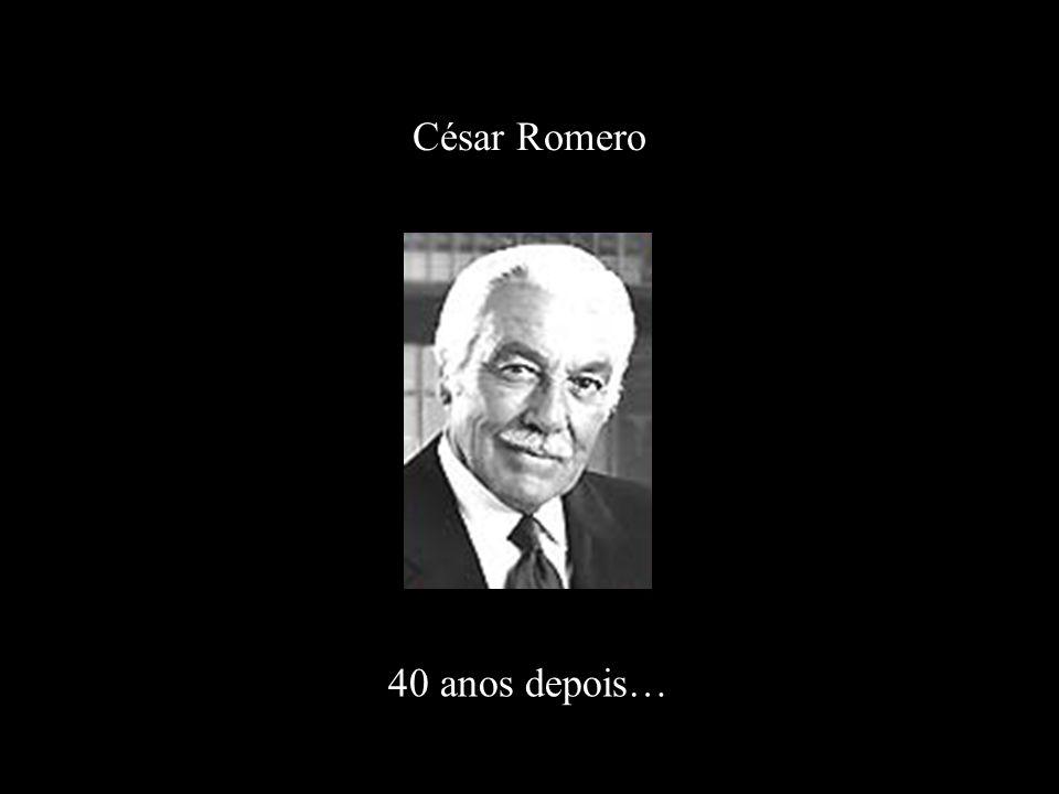 César Romero 40 anos depois…
