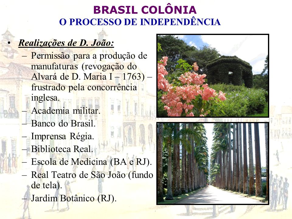 Realizações de D. João: Permissão para a produção de manufaturas (revogação do Alvará de D. Maria I – 1763) – frustrado pela concorrência inglesa.