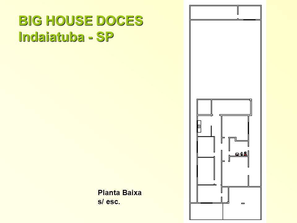 BIG HOUSE DOCES Indaiatuba - SP Planta Baixa s/ esc.