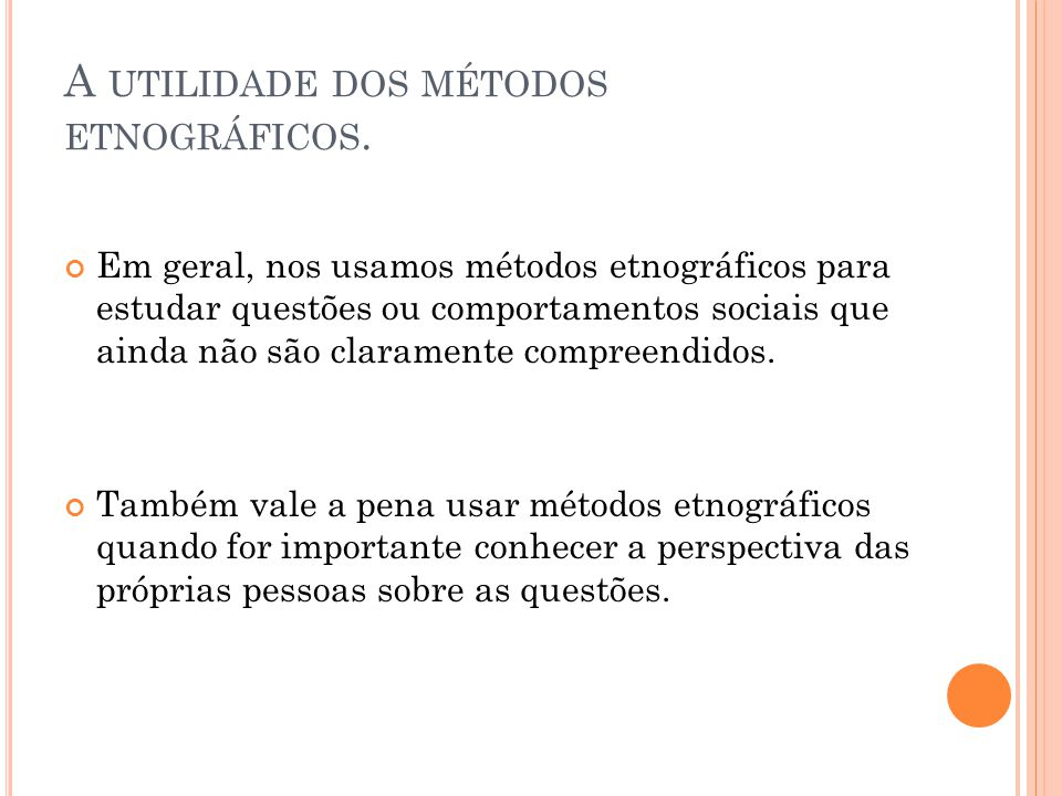 A utilidade dos métodos etnográficos.
