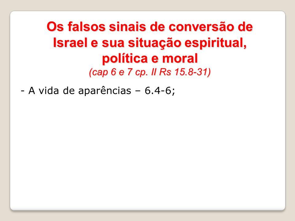 Os falsos sinais de conversão de Israel e sua situação espiritual, política e moral (cap 6 e 7 cp. II Rs 15.8-31)