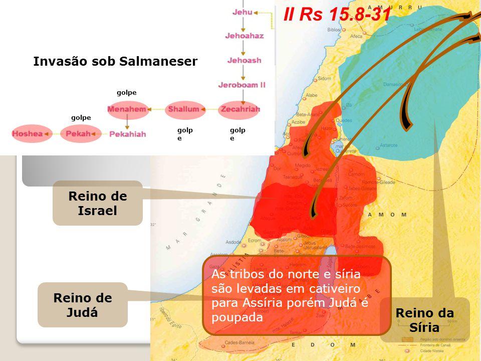 II Rs 15.8-31 Invasão sob Tiglate Pileser III Invasão sob Salmaneser
