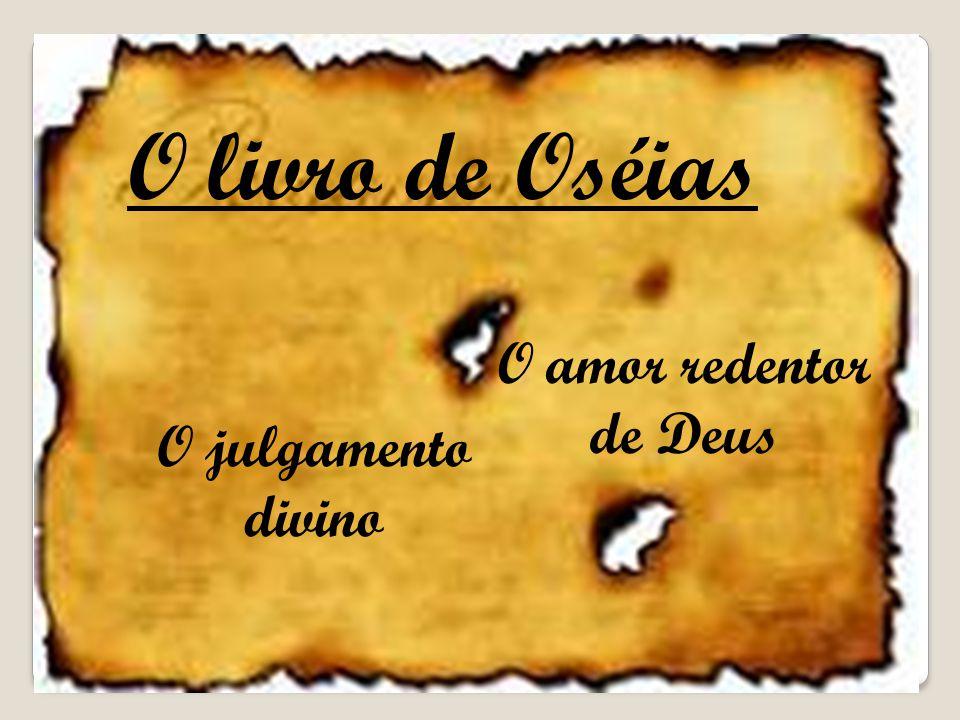 O livro de Oséias O amor redentor de Deus O julgamento divino