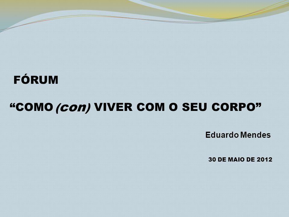 COMO VIVER COM O SEU CORPO Eduardo Mendes