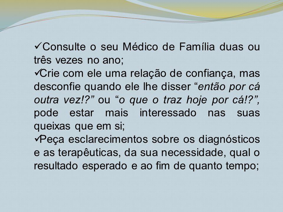 Consulte o seu Médico de Família duas ou três vezes no ano;