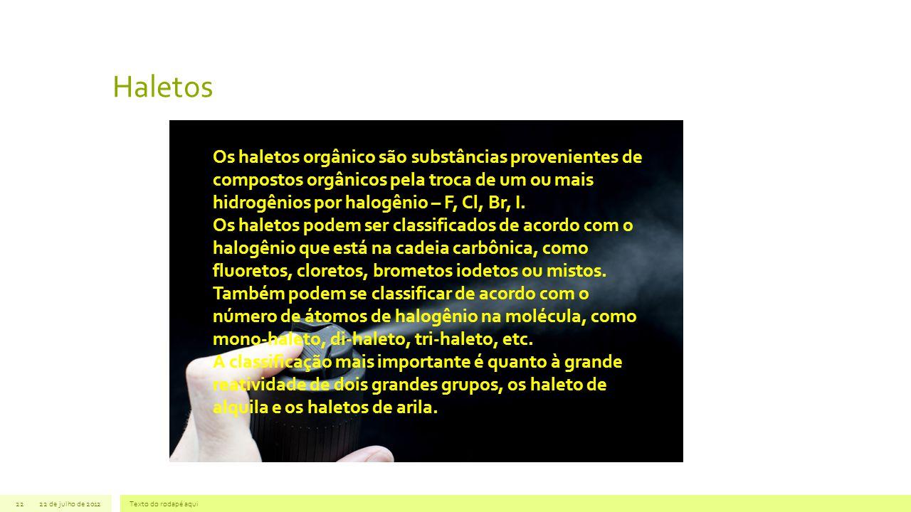 Haletos Os haletos orgânico são substâncias provenientes de compostos orgânicos pela troca de um ou mais hidrogênios por halogênio – F, Cl, Br, I.