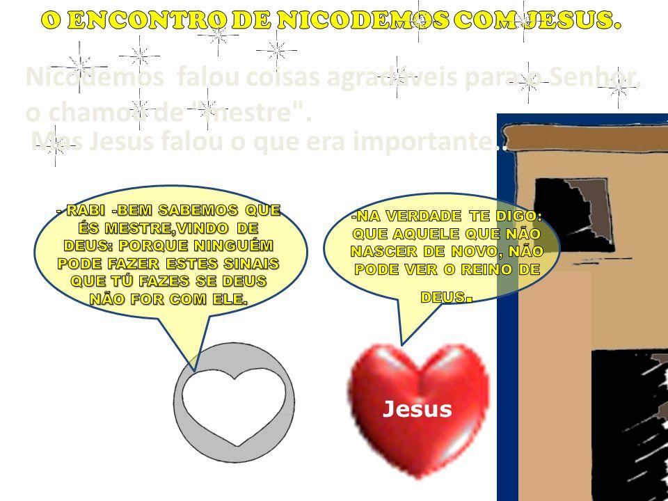 Nicodemos falou coisas agradáveis para o Senhor, o chamou de mestre .