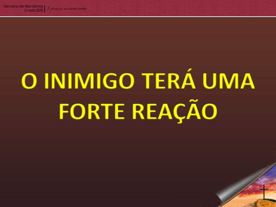 O INIMIGO TERÁ UMA FORTE REAÇÃO