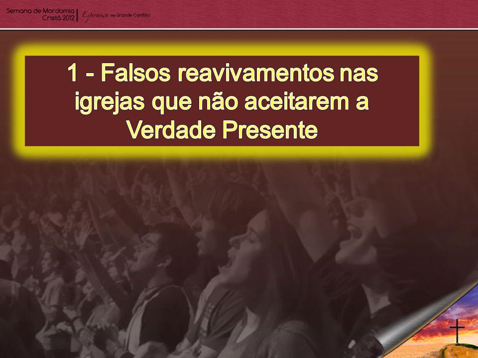 1 - Falsos reavivamentos nas igrejas que não aceitarem a Verdade Presente