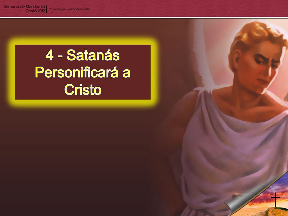 4 - Satanás Personificará a Cristo
