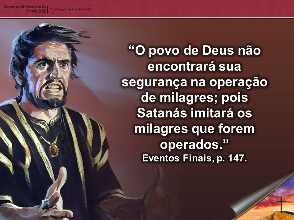 O povo de Deus não encontrará sua segurança na operação de milagres; pois Satanás imitará os milagres que forem operados.