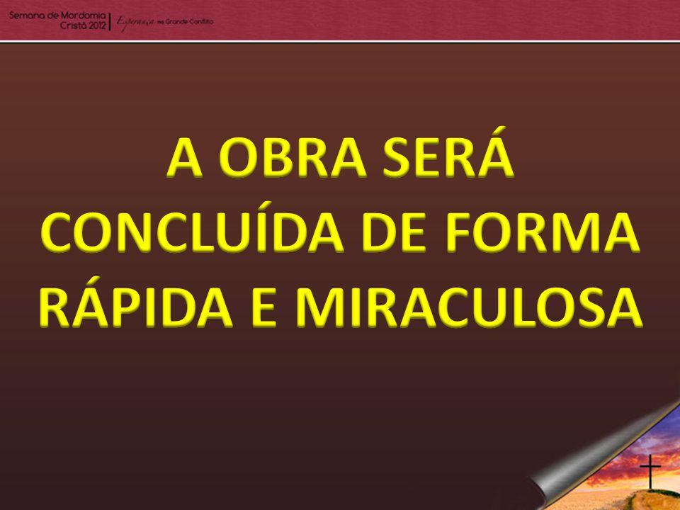 A OBRA SERÁ CONCLUÍDA DE FORMA RÁPIDA E MIRACULOSA