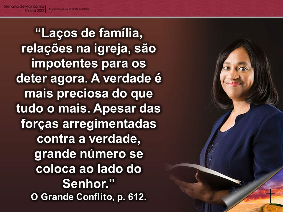 Laços de família, relações na igreja, são impotentes para os deter agora. A verdade é mais preciosa do que tudo o mais. Apesar das forças arregimentadas contra a verdade, grande número se coloca ao lado do Senhor.
