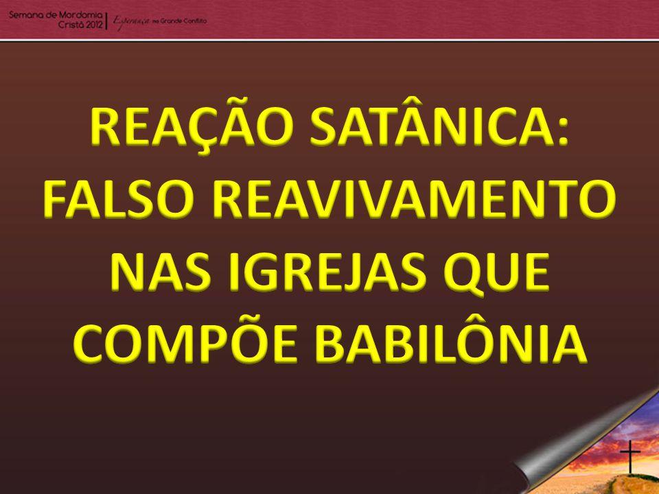 REAÇÃO SATÂNICA: FALSO REAVIVAMENTO NAS IGREJAS QUE COMPÕE BABILÔNIA