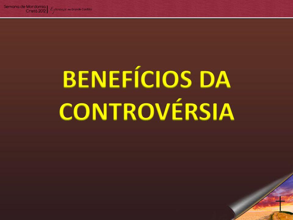 BENEFÍCIOS DA CONTROVÉRSIA