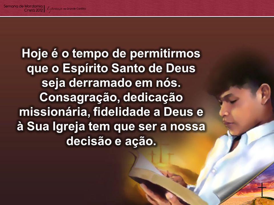 Hoje é o tempo de permitirmos que o Espírito Santo de Deus seja derramado em nós.