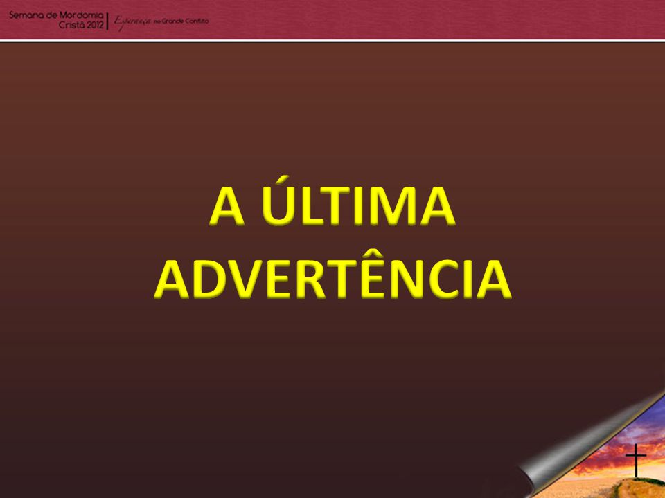A ÚLTIMA ADVERTÊNCIA