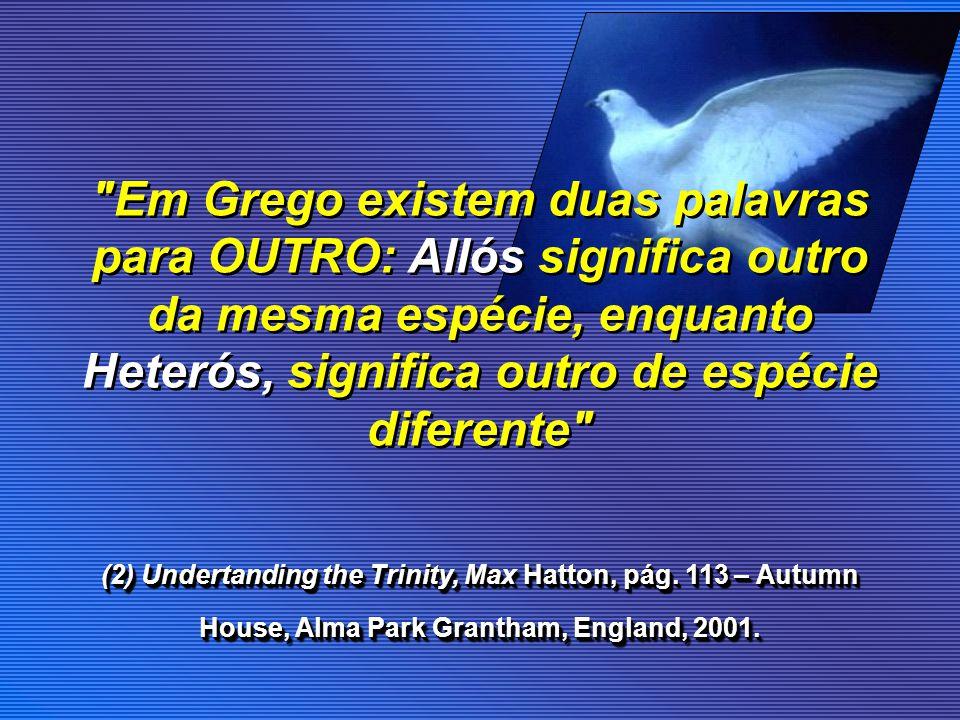 Em Grego existem duas palavras para OUTRO: Allós significa outro da mesma espécie, enquanto Heterós, significa outro de espécie diferente