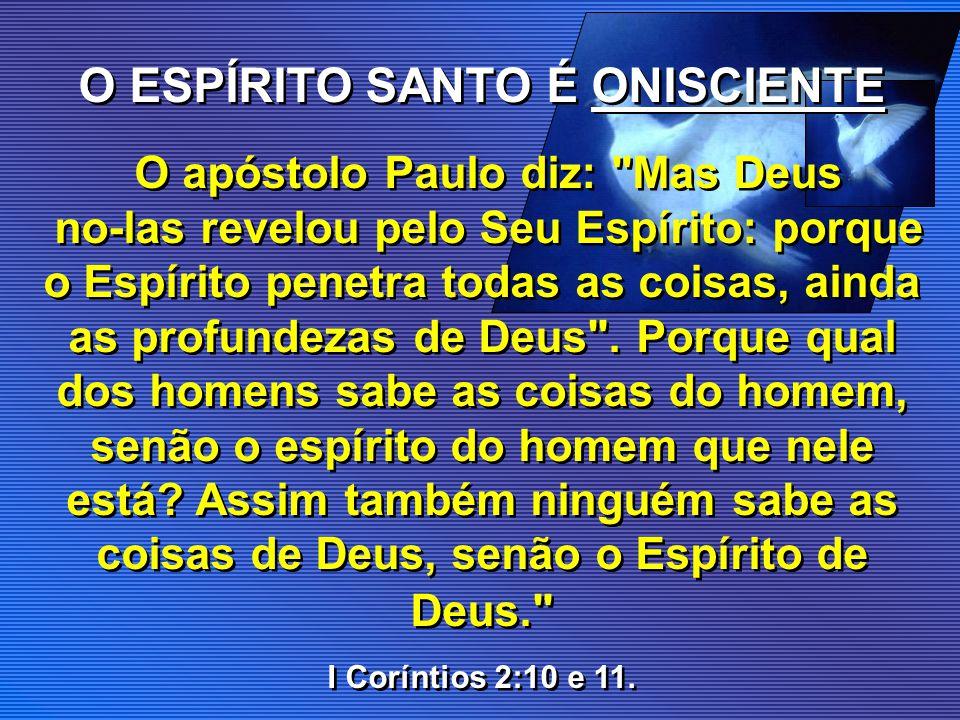 O ESPÍRITO SANTO É ONISCIENTE O apóstolo Paulo diz: Mas Deus