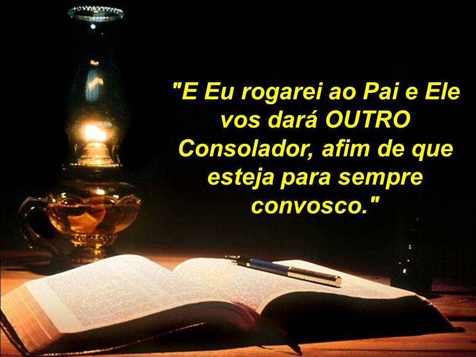 E Eu rogarei ao Pai e Ele vos dará OUTRO Consolador, afim de que esteja para sempre convosco.