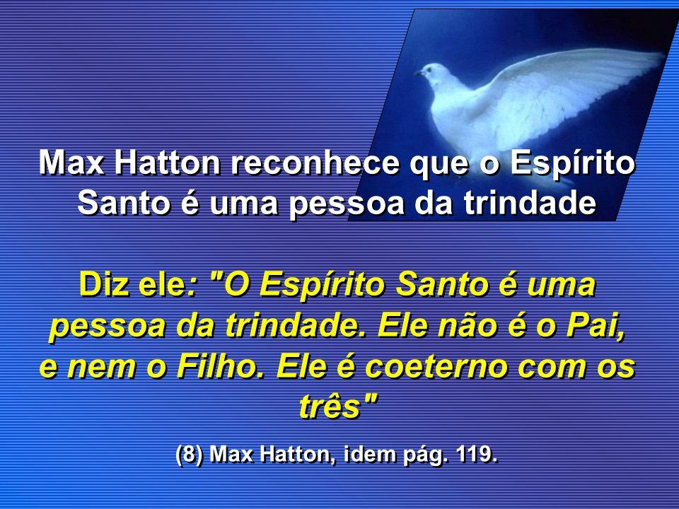 Max Hatton reconhece que o Espírito Santo é uma pessoa da trindade