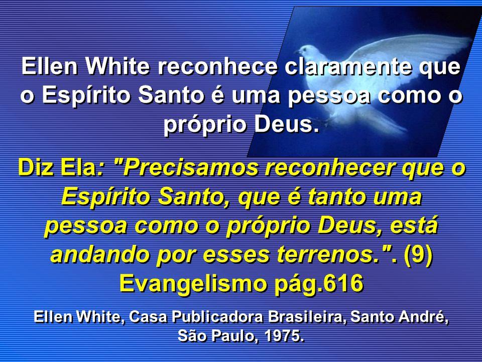 Ellen White reconhece claramente que o Espírito Santo é uma pessoa como o próprio Deus.