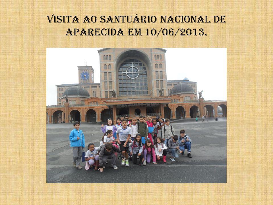 VISITA AO SANTUÁRIO NACIONAL DE APARECIDA EM 10/06/2013.