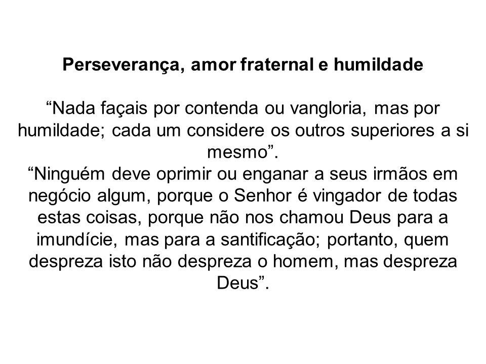 Perseverança, amor fraternal e humildade