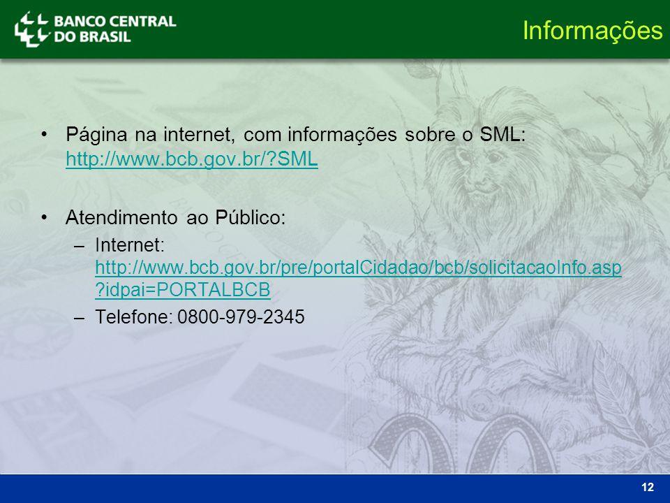 Informações Página na internet, com informações sobre o SML: http://www.bcb.gov.br/ SML. Atendimento ao Público: