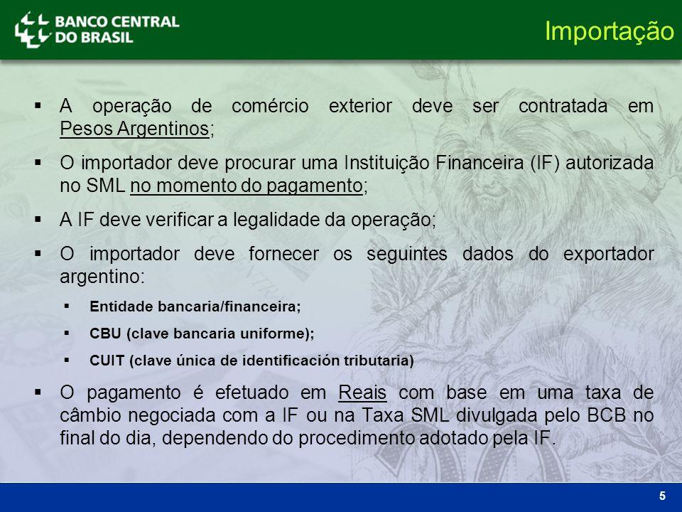 Importação A operação de comércio exterior deve ser contratada em Pesos Argentinos;
