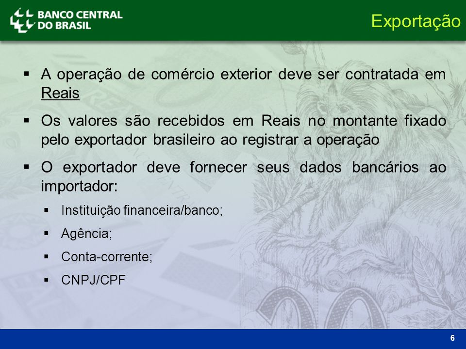 Exportação A operação de comércio exterior deve ser contratada em Reais.