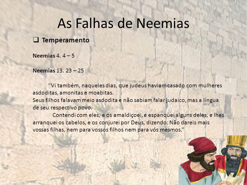As Falhas de Neemias Temperamento Neemias 4. 4 – 5 Neemias 13. 23 – 25