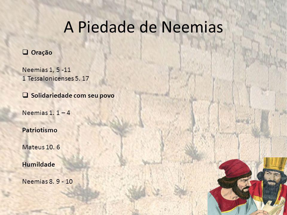 A Piedade de Neemias Oração Neemias 1, 5 -11 1 Tessalonicenses 5. 17