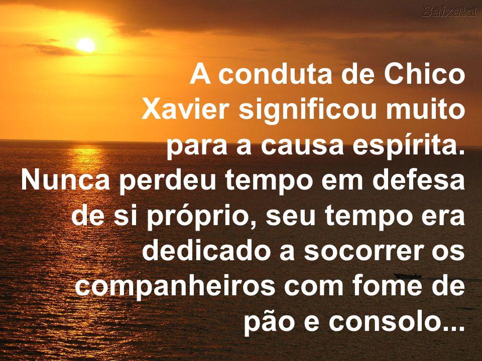 A conduta de Chico Xavier significou muito para a causa espírita.