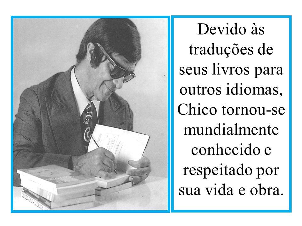 Devido às traduções de seus livros para outros idiomas, Chico tornou-se mundialmente conhecido e respeitado por sua vida e obra.