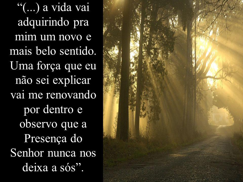 (. ) a vida vai adquirindo pra mim um novo e mais belo sentido
