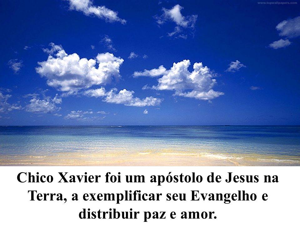 Chico Xavier foi um apóstolo de Jesus na Terra, a exemplificar seu Evangelho e distribuir paz e amor.