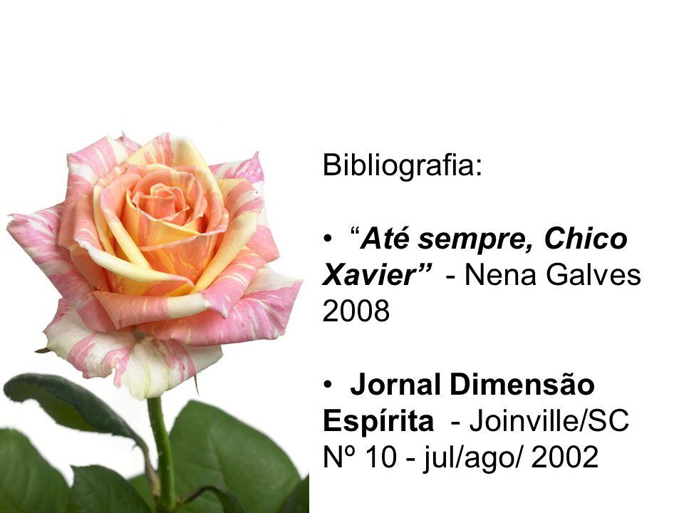 Bibliografia: Até sempre, Chico Xavier - Nena Galves 2008.