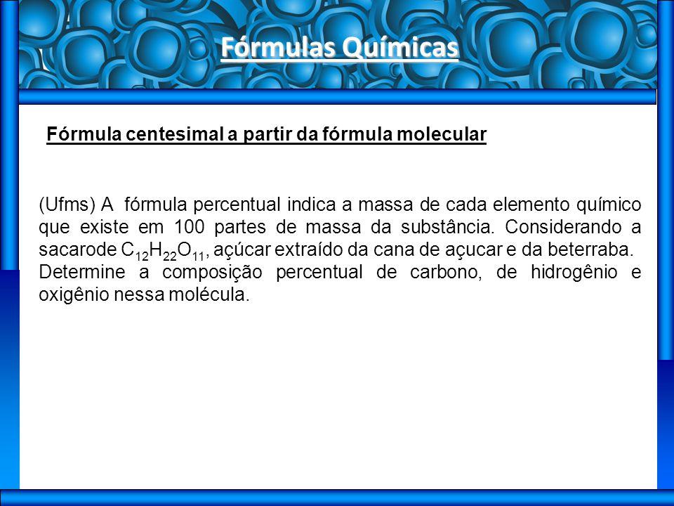 Fórmulas Químicas Fórmula centesimal a partir da fórmula molecular