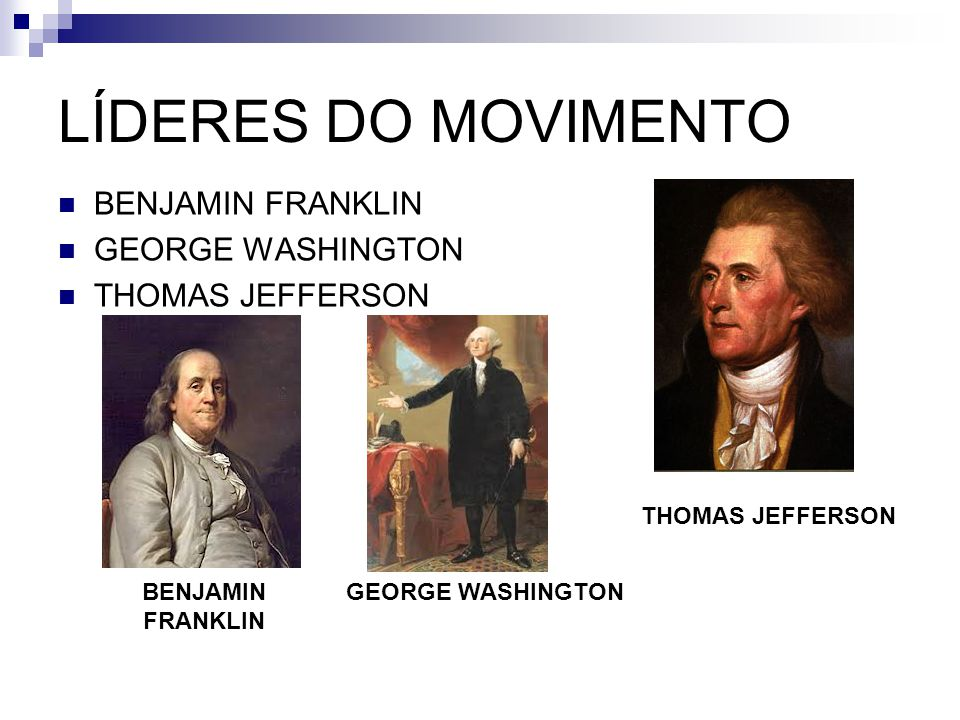 LÍDERES DO MOVIMENTO BENJAMIN FRANKLIN GEORGE WASHINGTON