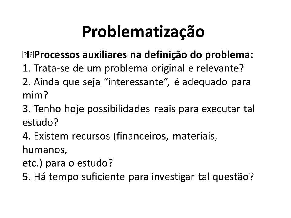 Problematização Processos auxiliares na definição do problema: