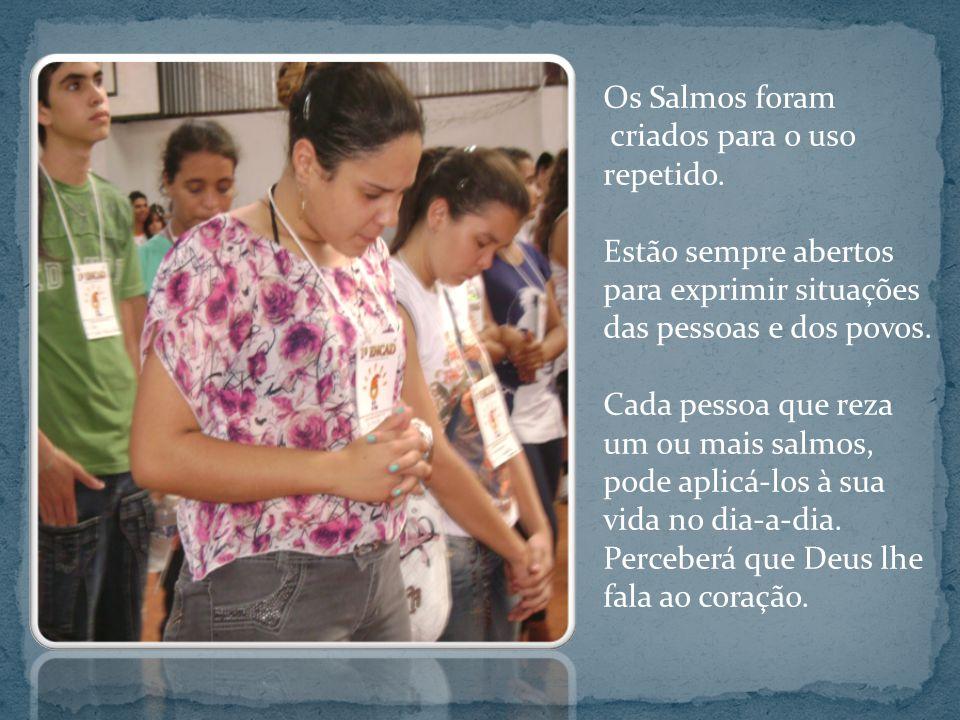 Os Salmos foram criados para o uso repetido. Estão sempre abertos para exprimir situações das pessoas e dos povos.