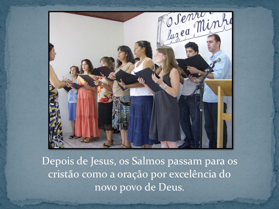 Depois de Jesus, os Salmos passam para os cristão como a oração por excelência do novo povo de Deus.