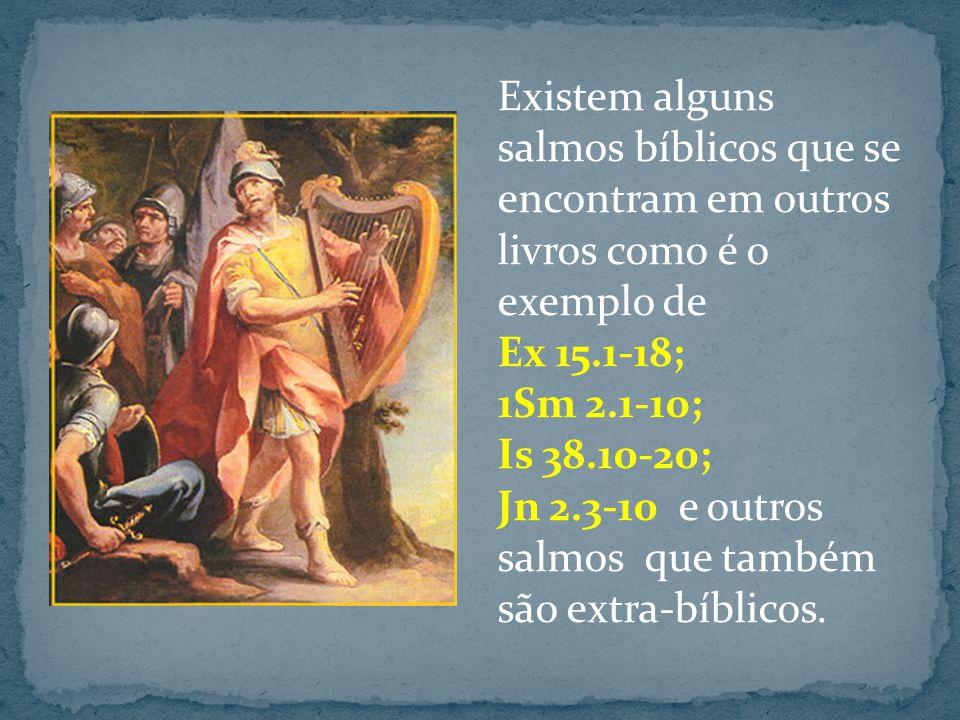 Existem alguns salmos bíblicos que se encontram em outros livros como é o exemplo de