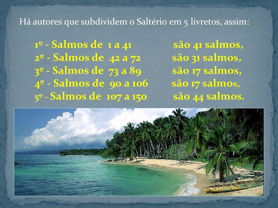 1º - Salmos de 1 a 41 são 41 salmos,