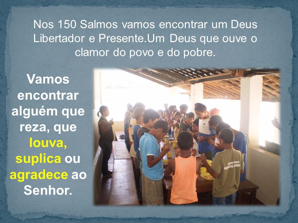 Nos 150 Salmos vamos encontrar um Deus Libertador e Presente