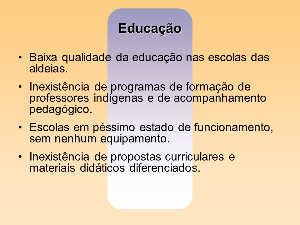 Educação Baixa qualidade da educação nas escolas das aldeias.