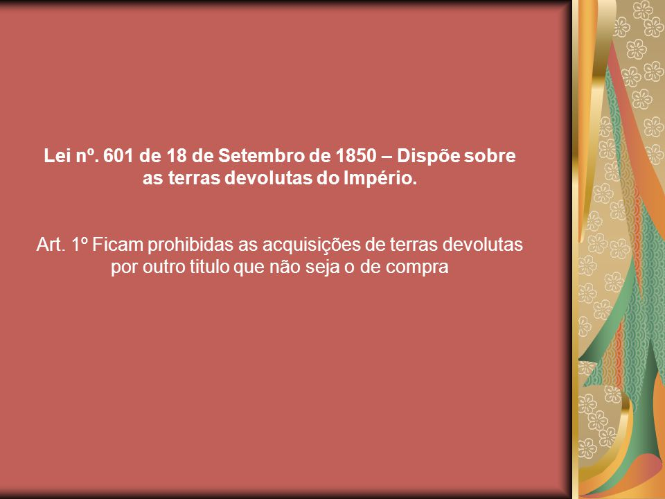Lei nº. 601 de 18 de Setembro de 1850 – Dispõe sobre as terras devolutas do Império.