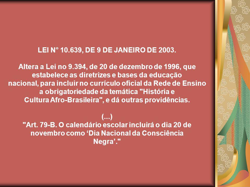 LEI N° 10. 639, DE 9 DE JANEIRO DE 2003. Altera a Lei no 9